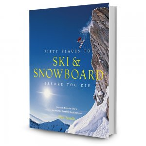 Image of Fifty Places to Ski and Snowboard Before You Die: Downhill Experts Share the World's Greatest Destinations